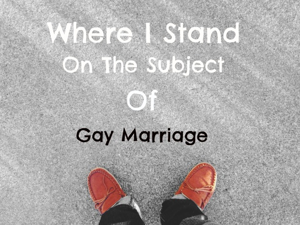 Where I stand on the subject gay marriage ~ Concealed Foundation